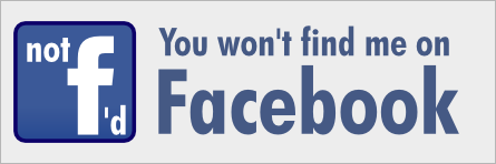 You won't find me on Facebook